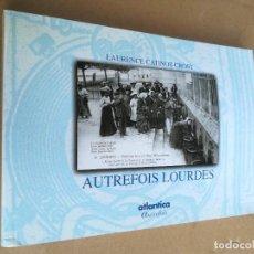 Libros de segunda mano: AUTREFOIS LOURDES / LAURENCE CATINOT CROST / ATLANTICA - EN FRANCES / B401. Lote 255004665