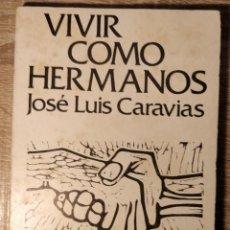 Libros de segunda mano: VIVIR COMO HERMANOS ** JOSÉ LUIS CARAVIAS. Lote 255365185
