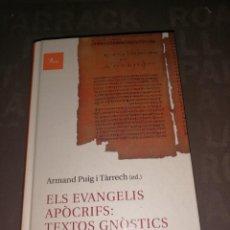 Libros de segunda mano: ELS EVANGELIS APÒCRIFS: TEXTOS GNÒSTICS. ED. ARMAND PUIG I TÀRRECH. Lote 256073340
