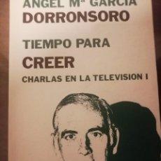 Libros de segunda mano: TIEMPO PARA CREER. CHARLAS EN LA TELEVISIÓN I, ANGEL GARCÍA DORRONSORO, RIALP. Lote 257382360