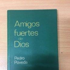 Libros de segunda mano: AMIGOS FUERTES DE DIOS --- PEDRO POVEDA.. Lote 257382840