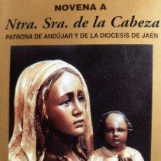 Libros de segunda mano: NOVENA A NUESTRA SEÑORA DE LA CABEZA PATRONA DE ANDUJAR DE LA DIOCESIS DE JAEN OLEGARIO SENDIN 1993. Lote 260440835