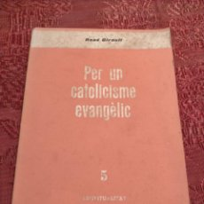 Libros de segunda mano: PER UN CATOLICISME EVANGÈLIC DE RENÉ GIRAULT ESPIRITUALITAT ESTELA PRIMERA EDICIÓ 1960. Lote 261620530