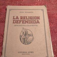 Libros de segunda mano: LA RELIGION DEFENDIDA POR JUAN TUSQUETS APOLOGETICA ELEMENTAL EDITORIAL LUMEN BARCELONA. Lote 261635640