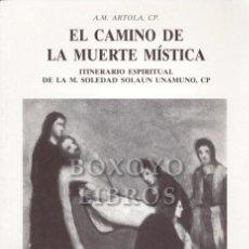 Libros de segunda mano: ARTOLA, A. M. EL CAMINO DE LA MUERTE MÍSTICA. ITINERARIO ESPIRITUAL DE LA M. SOLEDAD SOLAUN UNAMUNO,. Lote 261937785