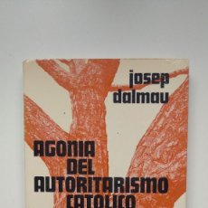 Libros de segunda mano: AGONÍA DEL AUTORITARISMO CATÓLICO - JOSEP DALMAU - EDICIONES ARIEL, 1971. Lote 262041775