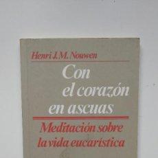 Libros de segunda mano: CON EL CORAZÓN EN ASCUAS - HENRI J.M. NOUWEN - EDITORIAL SAL TERRAE, 3ª EDICIÓN. Lote 262042040