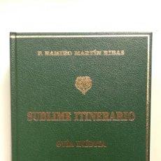 Libros de segunda mano: SUBLIME ITINERARIO. GUÍA INÉDITA RELIGIOSA/HAGIOGRÁFICA/HISTÓRICA/ARTÍSTICA - RAMIRO MARTÍN RIBAS. Lote 262043685