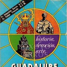 Libros de segunda mano: GARCÍA, SEBASTIÁN/ TRENADO, FELIPE. GUADALUPE: HISTORIA, DEVOCIÓN, ARTE. Lote 225758563