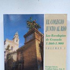 Livros em segunda mão: EL COLEGIO JUNTO AL RÍO. LOS ESCOLAPIOS DE GRANADA 1860 / 1900 - ENRIQUE INIESTA COULLAUT-VALERA. Lote 262771295