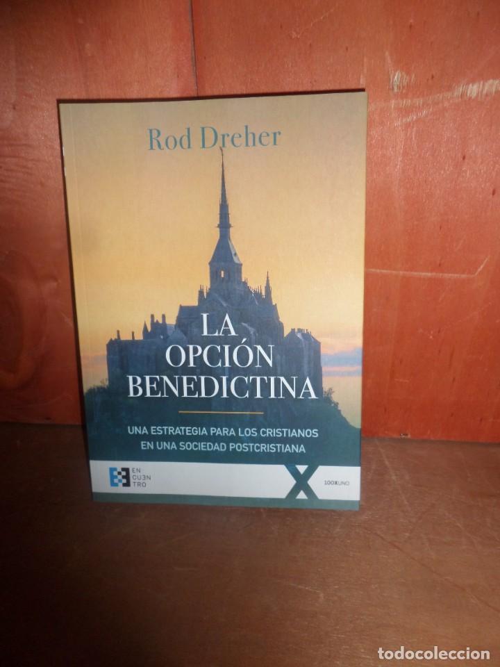 LA OPCION BENEDICTINA UNA ESTRATEGIA PARA CRISTIANOS - ROD DREHER - DISPONGO DE MAS LIBROS (Libros de Segunda Mano - Religión)
