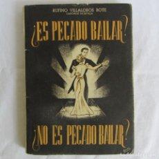 Libros de segunda mano: ¿ES PECADO BAILAR? ¿NO ES PECADO BAILAR? R. VILLALOBOS BOTE 1955. Lote 267625419