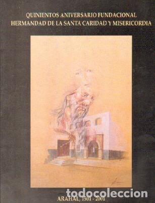 QUINIENTOS ANIVERSARIO FUNDACIONAL HERMANDAD DE LA SANTA CARIDAD...ARAHAL, 1501-2001. A-SESANTA-2280 (Libros de Segunda Mano - Religión)