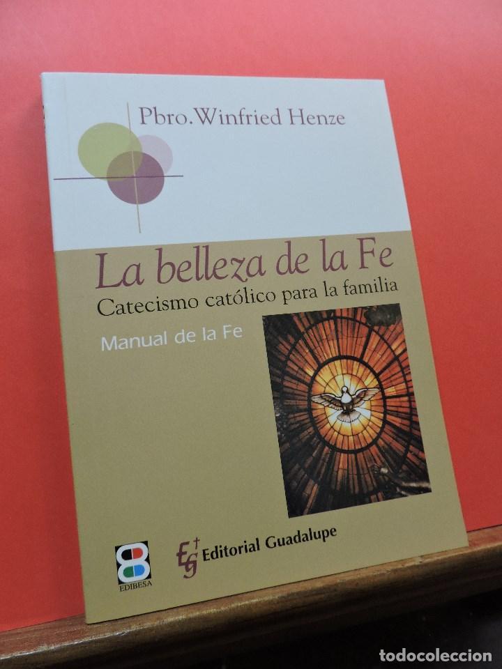 LA BELLEZA DE LA FE. CATECISMO CATÓLICO PARA LA FAMILIA. HENZE, WINFRIED. GUADALUPE EDIBESA 2007 (Libros de Segunda Mano - Religión)