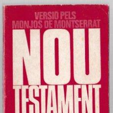 Libros de segunda mano: EL NOU TESTAMENT - VERSIO PELS MONJOS DE MONTSERRAT - CATALÀ. Lote 269360663