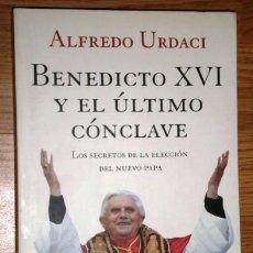 Libros de segunda mano: BENEDICTO XVI Y EL ÚLTIMO CÓNCLAVE / ALFREDO URDACI / ED. PLANETA EN BARCELONA 2005. Lote 269376883