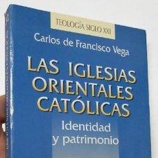 Libros de segunda mano: LAS IGLESIAS ORIENTALES CATÓLICAS - CARLOS DE FRANCISCO VEGA. Lote 269378888