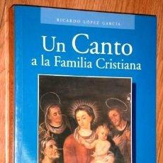 Libros de segunda mano: UN CANTO A LA FAMILIA CRISTIANA / RICARDO LÓPEZ GARCÍA / ED. GRÁFICAS RUIZ EN ALBACETE 2006. Lote 269383758