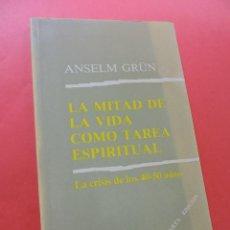 Livros em segunda mão: LA MITAD DE LA VIDA COMO TAREA ESPIRITUAL. LA CRISIS DE LOS 40-50 AÑOS. GRÜN, ANSELM. 4ª ED. NARCEA. Lote 270528948
