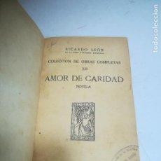 Libros de segunda mano: RICARDO LEON. COLECCIÓN DE OBRAS COMPLETAS XII. AMOR DE CARIDAD. RENACIMIENTO. Lote 272855438