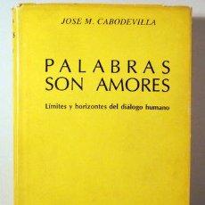 Libri di seconda mano: CABODEVILLA, JOSE M. - PALABRAS SON AMORES. LÍMITES Y HORIZONTES DEL DIÁLOGO HUMANO - MADRID 1980. Lote 273903383