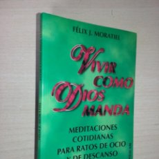Libros de segunda mano: VIVIR COMO DIOS MANDA MORATIEL - FÉLIX J. MORATIEL (EDICIONES 29). Lote 274859488