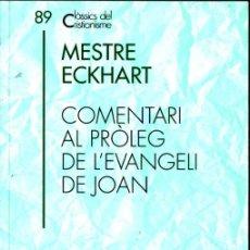 Libros de segunda mano: CLÀSSICS DEL CRISTIANISME Nº 89 - MESTRE ECKHART : COMENTARI PRÒLEG EVANGELI JOAN (PROA 2002) CATALÀ. Lote 275144003