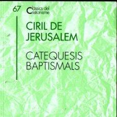 Libros de segunda mano: CLÀSSICS DEL CRISTIANISME Nº 67 - CIRIL DE JERUSALEM : CATEQUESIS BAPTISMALS (PROA 1997) CATALÀ. Lote 275144518