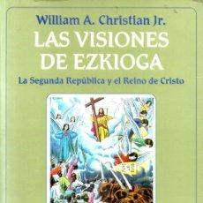 Libros de segunda mano: WILLIAM CHRISTIAN : LAS VISIONES DE EZKIOGA (ARIEL, 1997) LA SEGUNDA REPÚBLICA Y EL REINO DE CRISTO. Lote 275278348