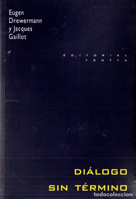 DREWERMANN / GAILLOT : DIÁLOGO SIN TÉRMINO (TROTTA, 1998) (Libros de Segunda Mano - Religión)