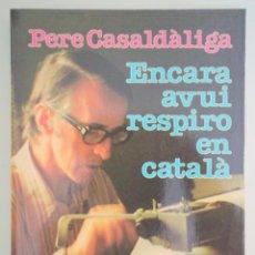 Libros de segunda mano: CASALDÀLIGA, PERE - ENCARA AVUI RESPIRO EN CATALÀ - BARCELONA 1987. Lote 275532053