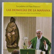 Libros de segunda mano: LAS HOMILÍAS DE LA MAÑANA. PAPA FRANCISCO. Lote 277091158