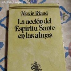 Libros de segunda mano: LA ACCIÓN DEL ESPÍRITU SANTO EN LAS ALMAS.- RIAUD, ALEXIS. Lote 277534208