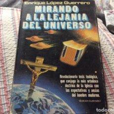 Livros em segunda mão: MIRANDO A LA LEJANÍA DEL UNIVERSO .ENRIQUE LÓPEZ GUERRERO.. Lote 278302803