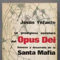 Libri di seconda mano: LA PRODIGIOSA AVENTURA DEL OPUS DEI. GENESIS Y DESARROLLO DE LA SANTA MAFIA. J. YNFANTE. Lote 278329373