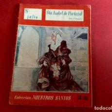 Libros de segunda mano: STA. ISABEL DE PORTUGAL 8 JULIO COLECCIÓN NUESTROS SANTOS. Lote 278506923