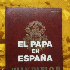 Libros de segunda mano: EL PAPA EN ESPAÑA, JUAN PABLO II Y NUESTRO TIEMPO / JOSE Mª JAVIERRE. Lote 278629728