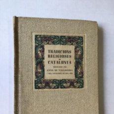 Libros de segunda mano: TRADICIONS RELIGIOSES DE CATALUNYA. - VALLDAURA, ANNA DE. [JOAQUIMA SANTAMARIA DE FÀBREGUES.]. Lote 123255488