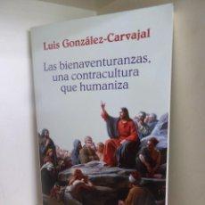 Libros de segunda mano: LAS BIENAVENTURRANZAS UNA CONTRACULTURA QUE HUMANIZA - L. GONZALEZ CARVAJAL - DISPONGO DE MAS LIBROS. Lote 284717503