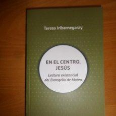 Libros de segunda mano: EN EL CENTRO JESUS LECTURA DEL EVANGELIO DE MATEO - TERESA IRIBARNEGARAY - DISPONGO DE MAS LIBROS. Lote 285041458