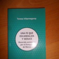 Libros de segunda mano: UNA FE QUE ESCANDALIZA Y SEDUCE EVANGELIO DE MARCOS - TERESA IRIBARNEGARAY DISPONGO DE MAS LIBROS. Lote 285041803
