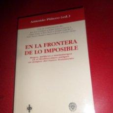 Libros de segunda mano: EN LA FRONTERA DE LO IMPOSIBLE MAGOS MEDICOS TAUMATURGOS - ANTONIO PIÑERO - DISPONGO DE MAS LIBROS. Lote 287982808