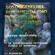 Libros de segunda mano: LOS ORÍGENES DEL FUNDAMENTALISMO, EN EL JUDAISMO, EL CRISTIANISMO Y EL ISLAM. LA INTOLERANCIA RELIGI. Lote 287984418