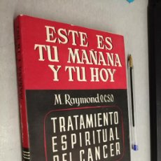 Libros de segunda mano: ESTE ES TU MAÑANA Y TU HOY. TRATAMIENTO ESPIRITUAL DEL CÁNCER / M. RAYMOND / STUDIUM 1960. Lote 287987438