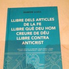 Libros de segunda mano: RAMON LLULL LLIBRE DELS ARTICLES DE LA FE LLIBRE QUE DEU HOM CREURE DE DEU LLIBRE CONTRA ANTICRIST. Lote 288046933