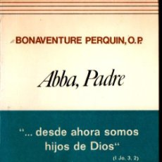 Libros de segunda mano: BONAVENTURE PERQUIN : ABBA, PADRE (PATMOS, 1986). Lote 288128938