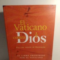 Libros de segunda mano: EL VATICANO CONTRA DIOS. VÍA COL VENTO IN VATICANO. LOS MILENARIOS. LIBRO PROHIBIDO. 1999. 1 EDICION. Lote 288587143