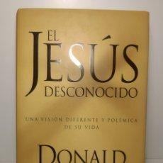 Libros de segunda mano: EL JESÚS DESCONOCIDO. DONALD SPOTO. UNA VISIÓN DIFERENTE Y POLÉMICA DE SU VIDA.. Lote 288587213