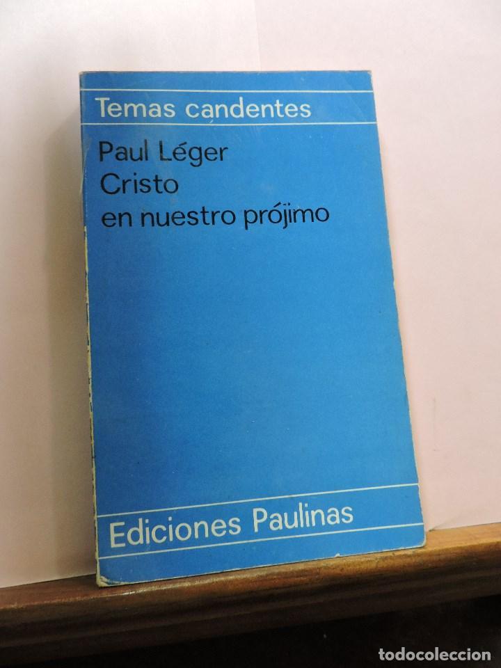 CRISTO EN NUESTRO PRÓJIMO. LÉGER, PAUL. TEMAS CANDENTES EDICIONES PAULINAS 1968 (Libros de Segunda Mano - Religión)