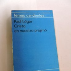 Libros de segunda mano: CRISTO EN NUESTRO PRÓJIMO. LÉGER, PAUL. TEMAS CANDENTES EDICIONES PAULINAS 1968. Lote 288599608